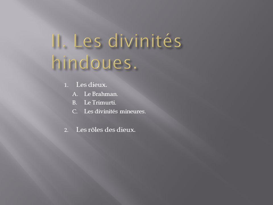 1. Les dieux. A. Le Brahman. B. Le Trimurti. C. Les divinités mineures. 2. Les rôles des dieux.