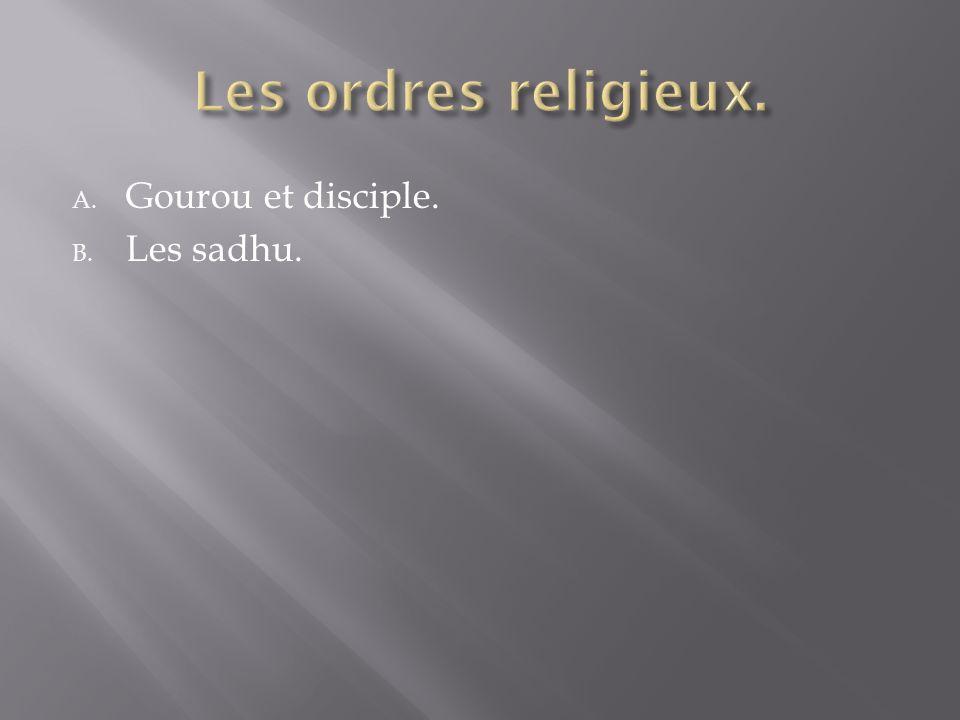A. Gourou et disciple. B. Les sadhu.