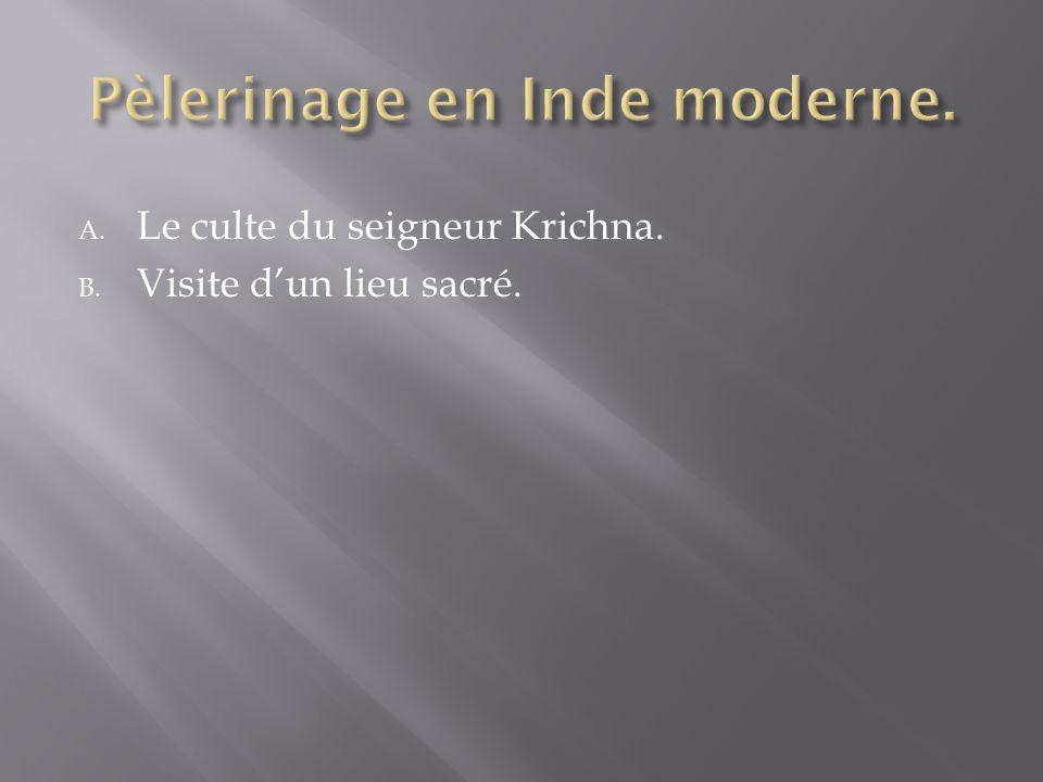 A. Le culte du seigneur Krichna. B. Visite dun lieu sacré.