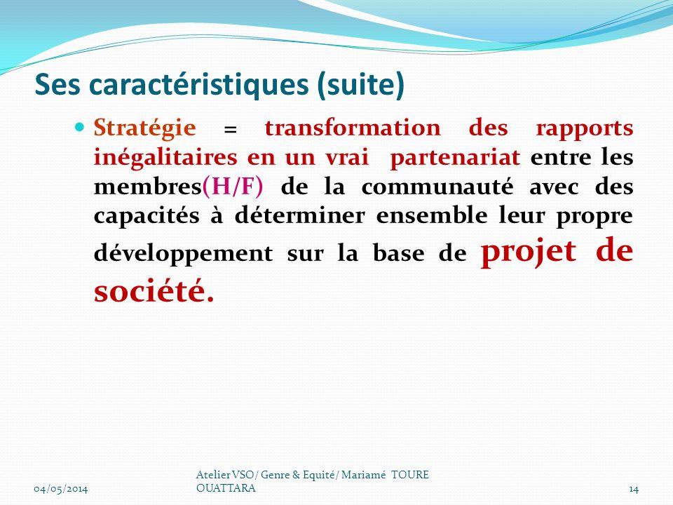 Ses caractéristiques (suite) Stratégie = transformation des rapports inégalitaires en un vrai partenariat entre les membres(H/F) de la communauté avec