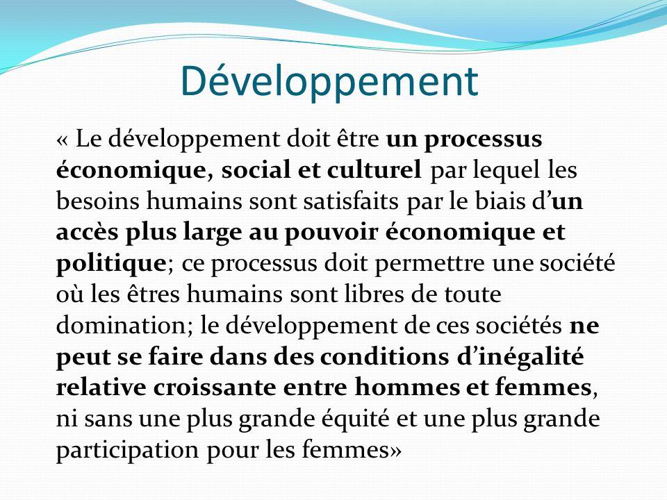 Développement « Le développement doit être un processus économique, social et culturel par lequel les besoins humains sont satisfaits par le biais dun