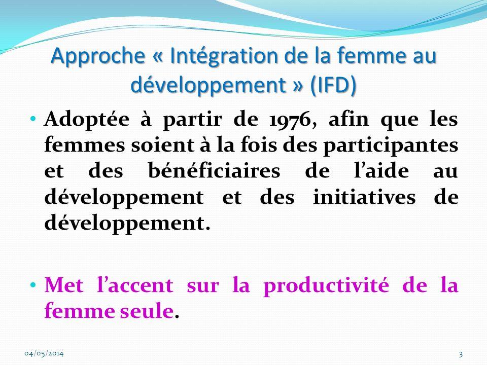 Approche « Intégration de la femme au développement » (IFD) Adoptée à partir de 1976, afin que les femmes soient à la fois des participantes et des bé