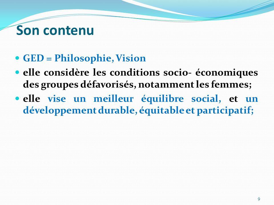 Son contenu GED = Philosophie, Vision elle considère les conditions socio- économiques des groupes défavorisés, notamment les femmes; elle vise un mei