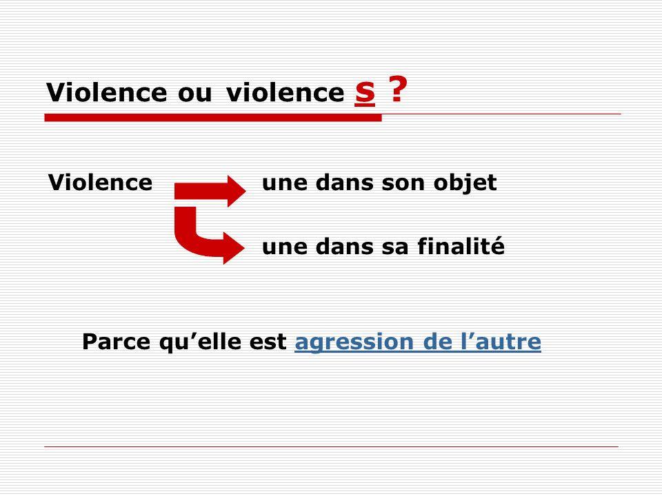 Violence ou violence s .