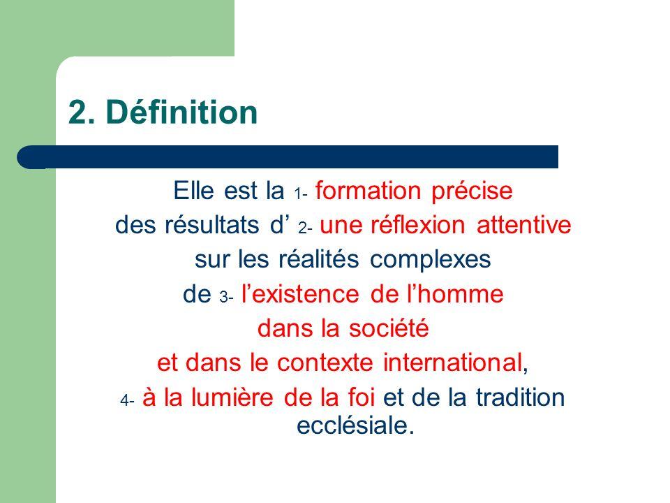 2. Définition Elle est la 1- formation précise des résultats d 2- une réflexion attentive sur les réalités complexes de 3- lexistence de lhomme dans l