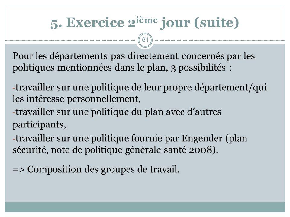 5. Exercice 2 ième jour (suite) Pour les départements pas directement concernés par les politiques mentionnées dans le plan, 3 possibilités : - travai