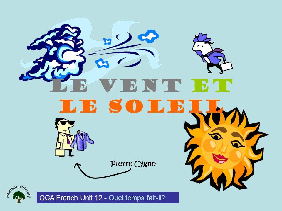 Le Vent et le Soleil QCA French Unit 12 - Quel temps fait-il? Pierre Cygne