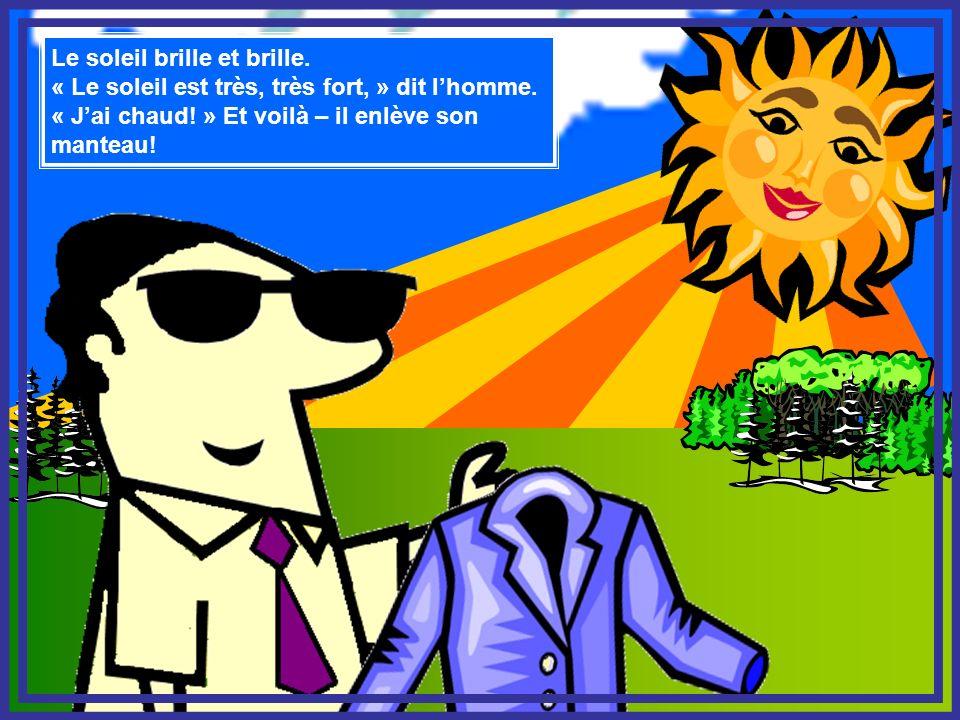 Le soleil brille et brille. « Le soleil est très, très fort, » dit lhomme. « Jai chaud! » Et voilà – il enlève son manteau!