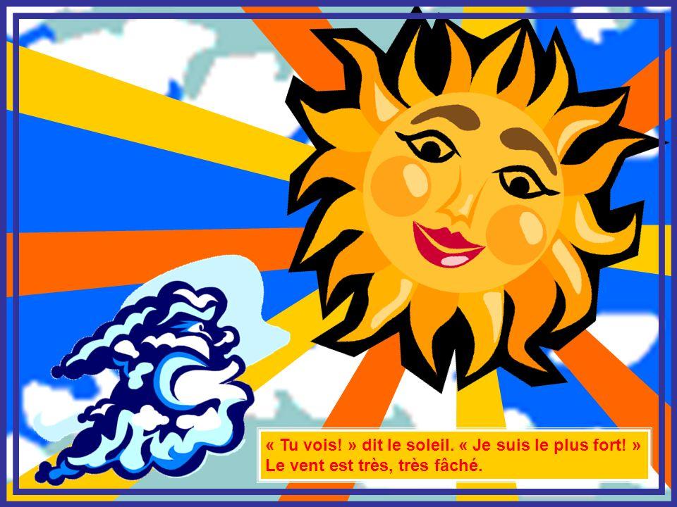 « Tu vois! » dit le soleil. « Je suis le plus fort! » Le vent est très, très fâché.