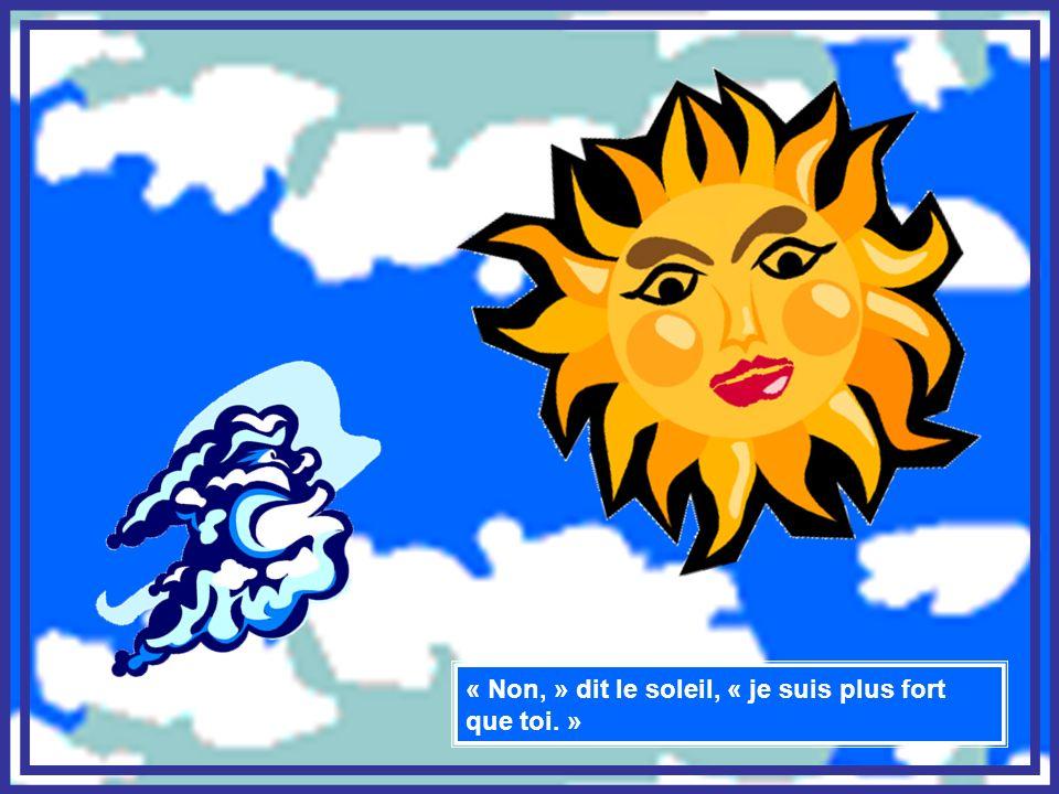 « Non, » dit le soleil, « je suis plus fort que toi. »