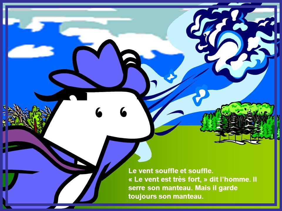 Le vent souffle et souffle. « Le vent est très fort, » dit lhomme. Il serre son manteau. Mais il garde toujours son manteau.
