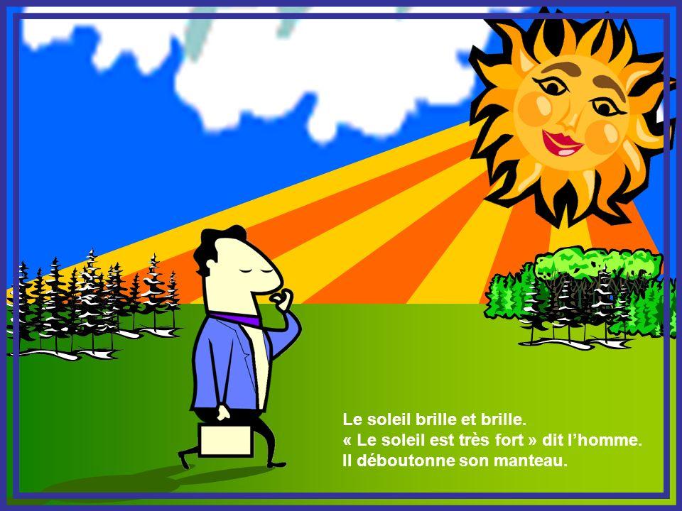 Le soleil brille et brille. « Le soleil est très fort » dit lhomme. Il déboutonne son manteau.