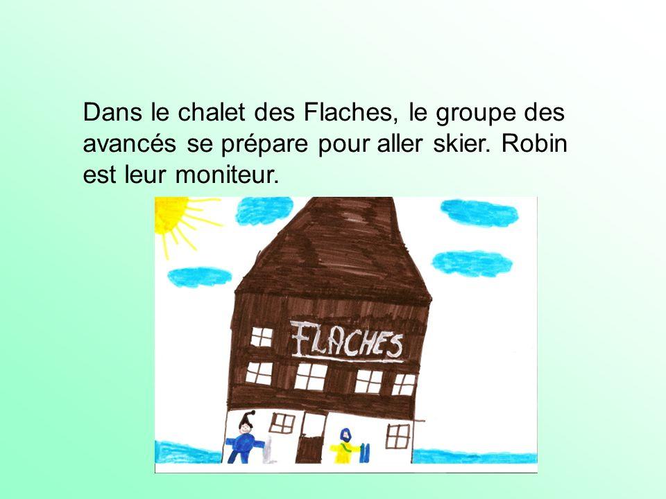 Dans le chalet des Flaches, le groupe des avancés se prépare pour aller skier. Robin est leur moniteur.