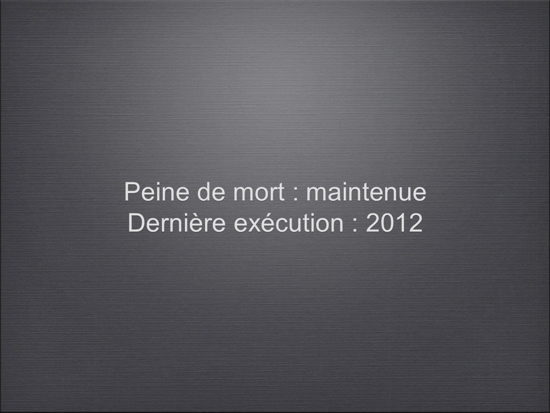 Peine de mort : maintenue Dernière exécution : 2012 Peine de mort : maintenue Dernière exécution : 2012