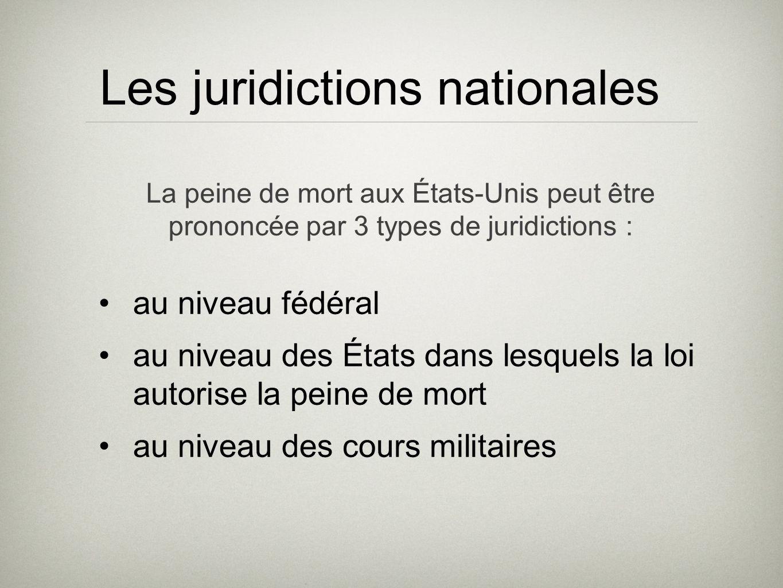 Les juridictions nationales au niveau fédéral au niveau des États dans lesquels la loi autorise la peine de mort au niveau des cours militaires La pei