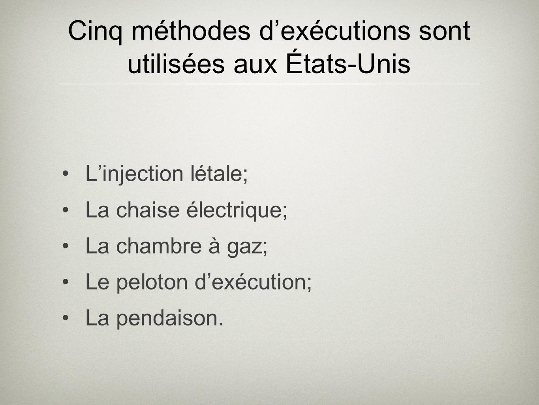Cinq méthodes dexécutions sont utilisées aux États-Unis Linjection létale; La chaise électrique; La chambre à gaz; Le peloton dexécution; La pendaison.