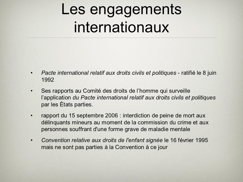 Les engagements internationaux Pacte international relatif aux droits civils et politiques - ratifié le 8 juin 1992 Ses rapports au Comité des droits de lhomme qui surveille lapplication du Pacte international relatif aux droits civils et politiques par les États parties.