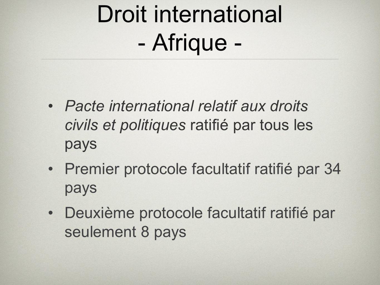 Droit international - Afrique - Pacte international relatif aux droits civils et politiques ratifié par tous les pays Premier protocole facultatif ratifié par 34 pays Deuxième protocole facultatif ratifié par seulement 8 pays
