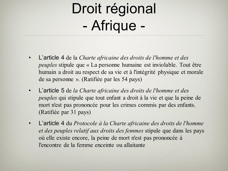 Droit régional - Afrique - Larticle 4 de la Charte africaine des droits de l homme et des peuples stipule que « La personne humaine est inviolable.