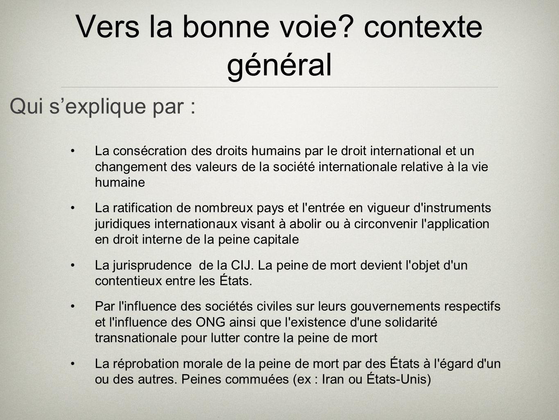 Vers la bonne voie? contexte général La consécration des droits humains par le droit international et un changement des valeurs de la société internat