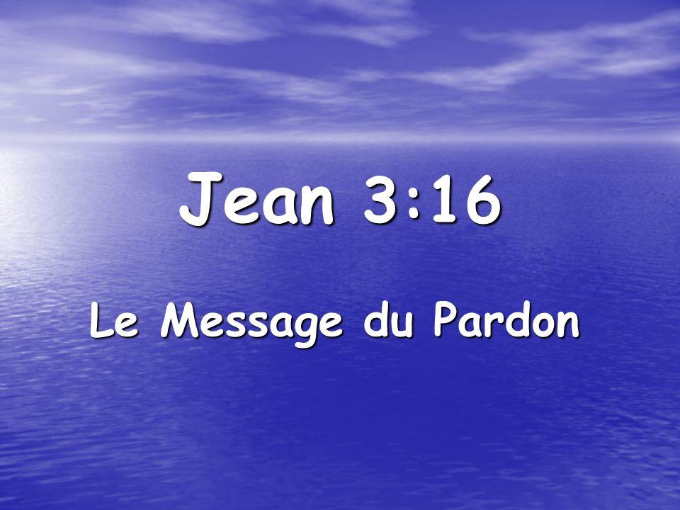 Jean 3:16 Le Message du Pardon