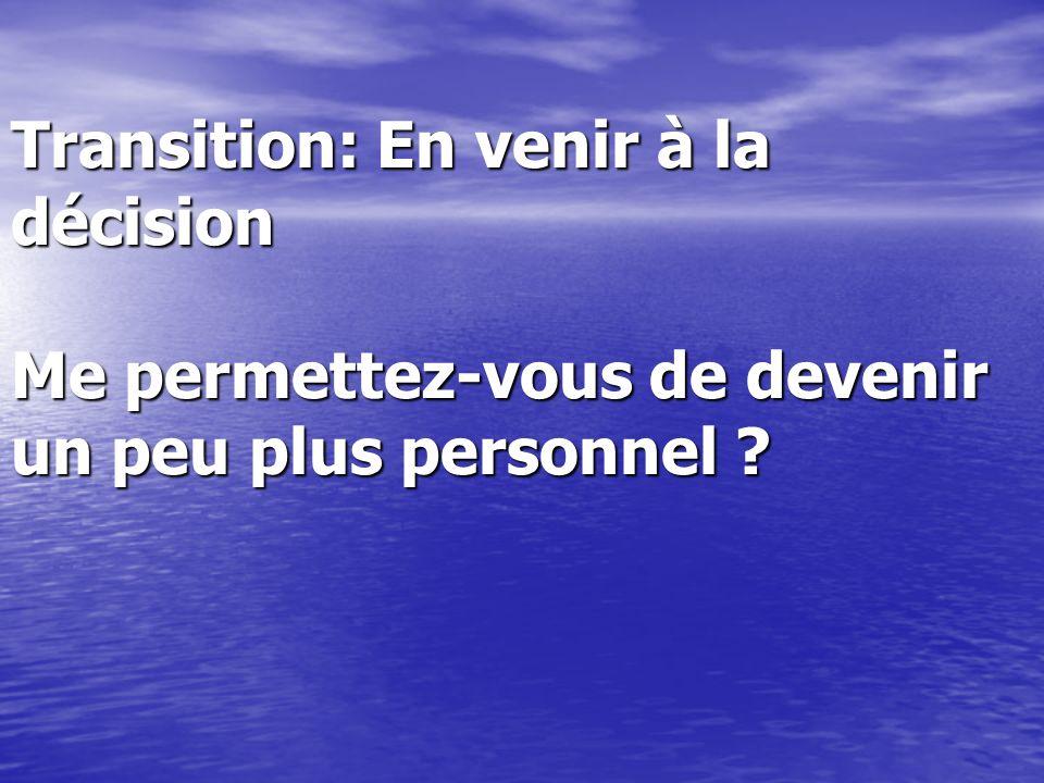 Transition: En venir à la décision Me permettez-vous de devenir un peu plus personnel ?