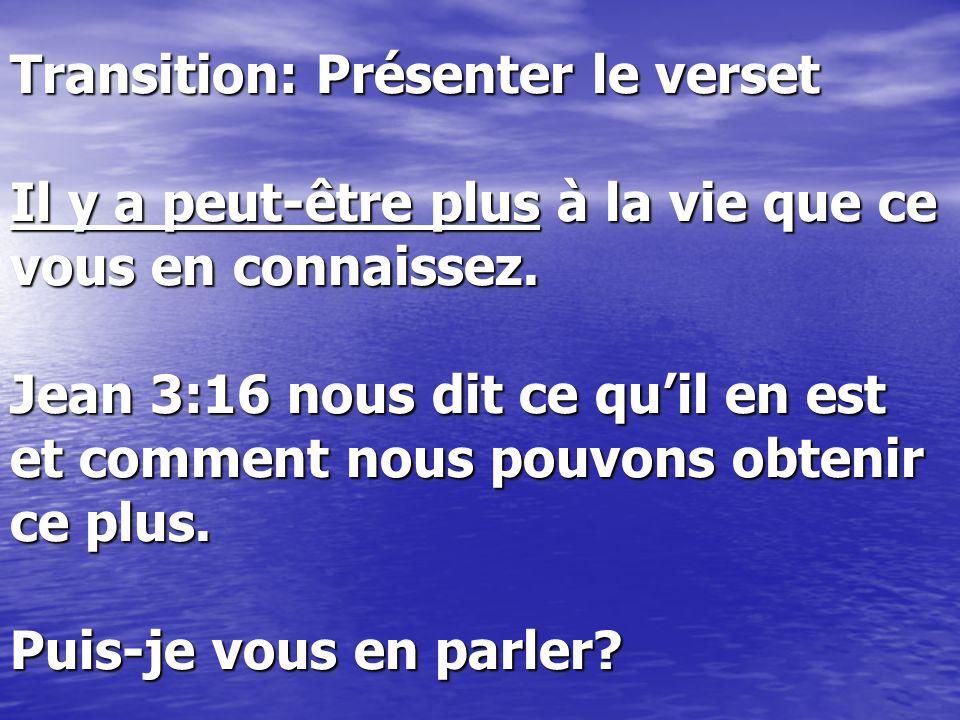 Transition: Présenter le verset Il y a peut-être plus à la vie que ce vous en connaissez. Jean 3:16 nous dit ce quil en est et comment nous pouvons ob