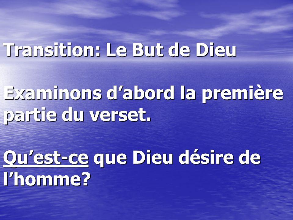 Transition: Le But de Dieu Examinons dabord la première partie du verset. Quest-ce que Dieu désire de lhomme?