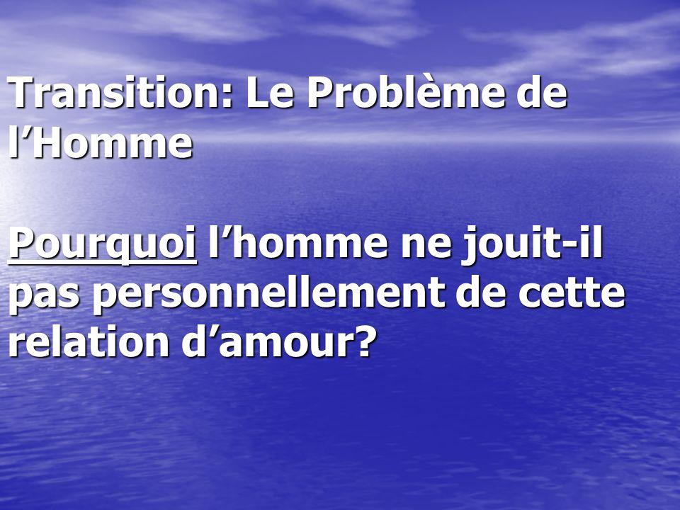 Transition: Le Problème de lHomme Pourquoi lhomme ne jouit-il pas personnellement de cette relation damour?