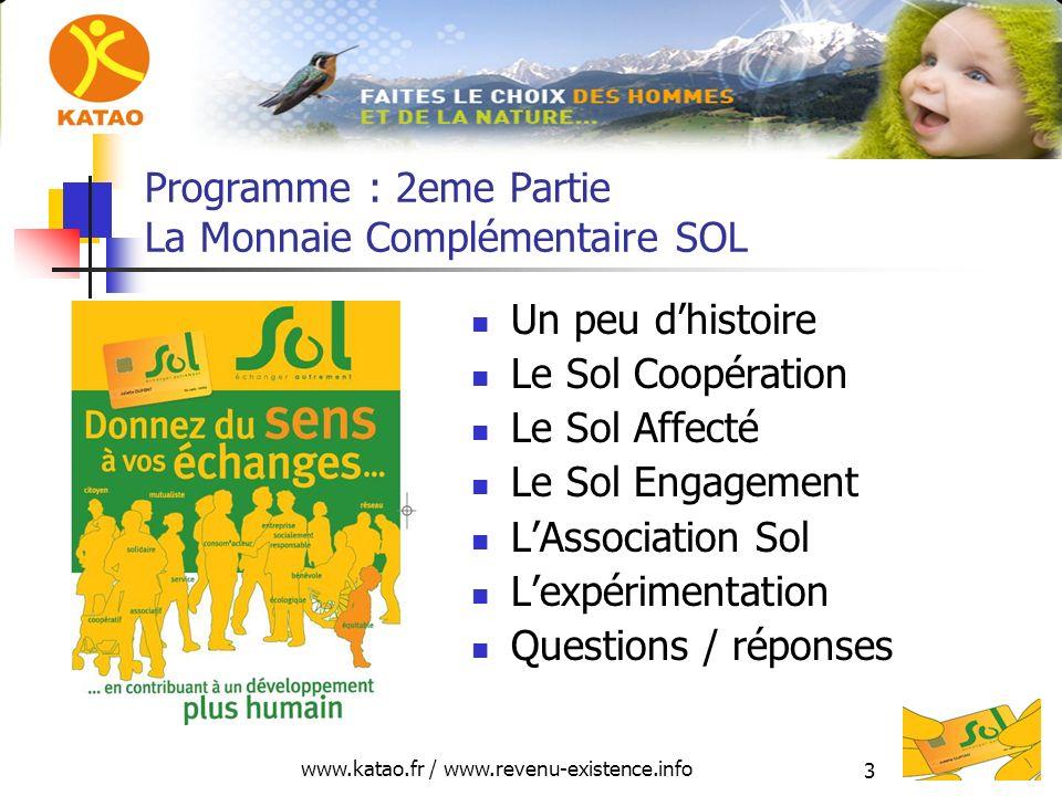 www.katao.fr / www.revenu-existence.info 3 Programme : 2eme Partie La Monnaie Complémentaire SOL Un peu dhistoire Le Sol Coopération Le Sol Affecté Le