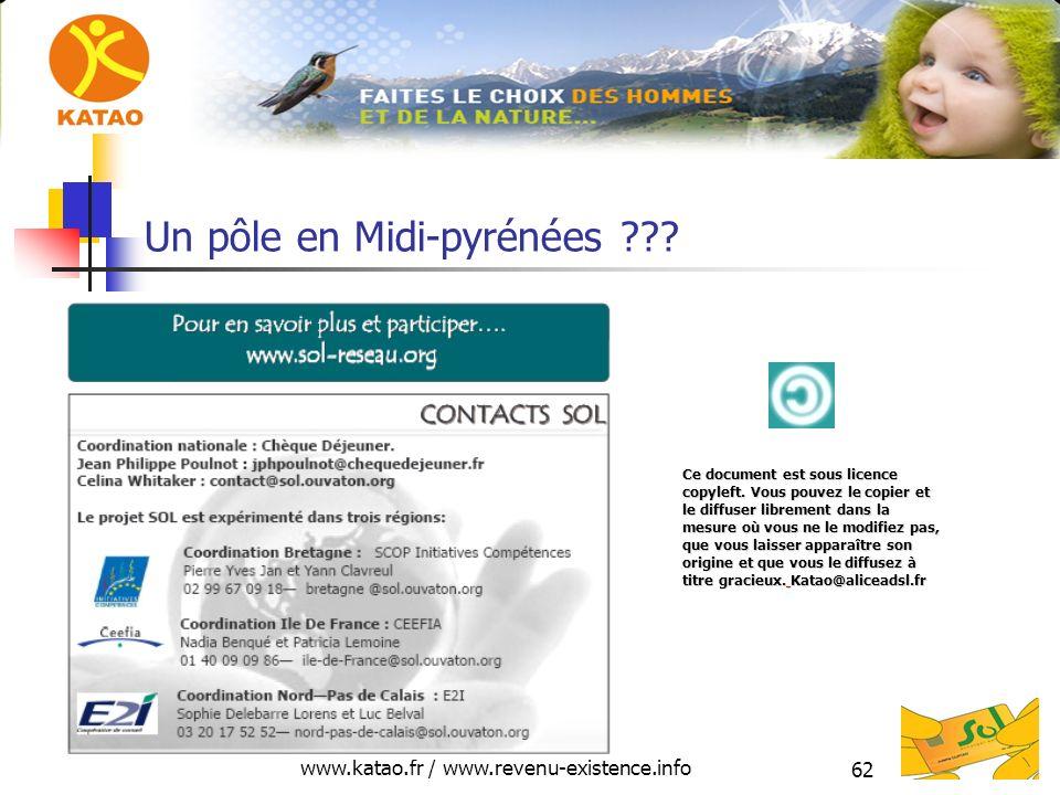 www.katao.fr / www.revenu-existence.info 62 Un pôle en Midi-pyrénées ??? Ce document est sous licence copyleft. Vous pouvez le copier et le diffuser l