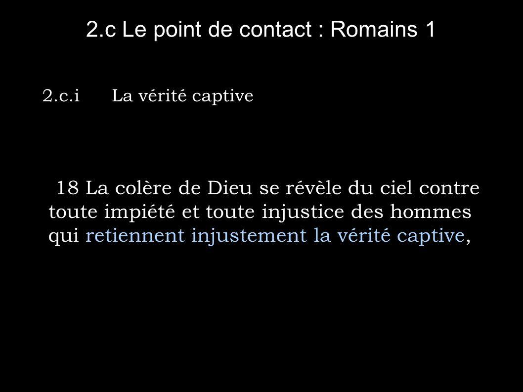 2.c Le point de contact : Romains 1 19 car ce qu on peut connaître de Dieu est manifeste pour eux, Dieu le leur ayant fait connaître.