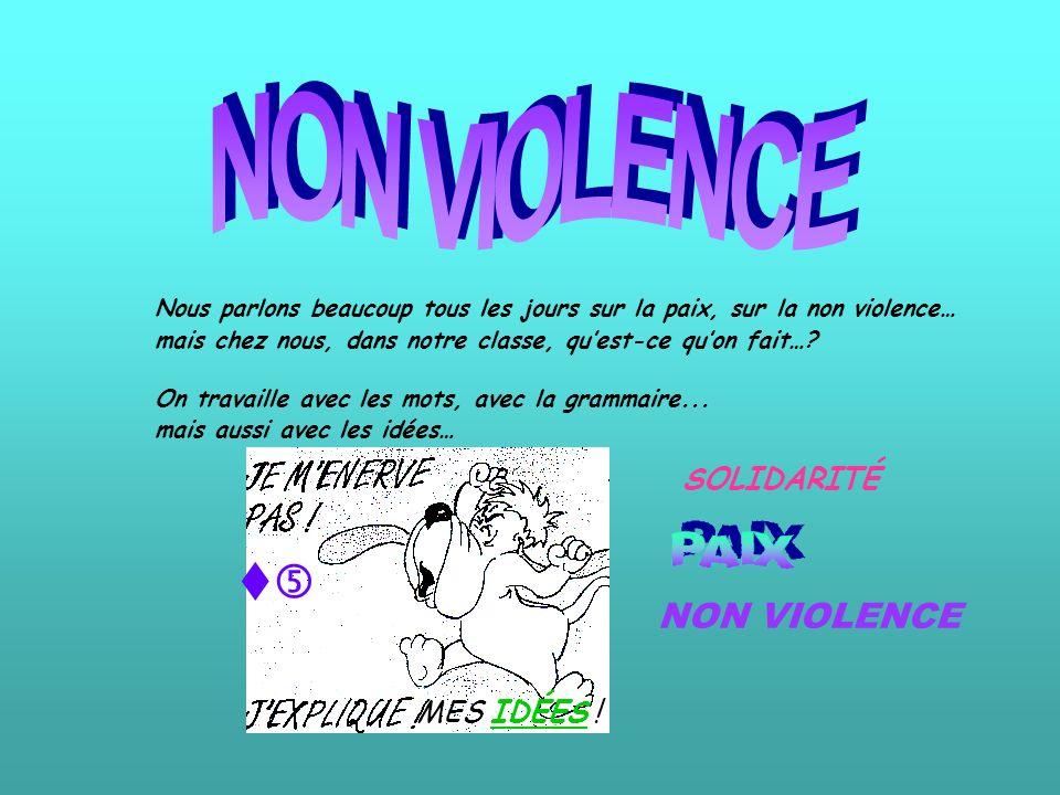 Nous parlons beaucoup tous les jours sur la paix, sur la non violence… mais chez nous, dans notre classe, quest-ce quon fait…? On travaille avec les m