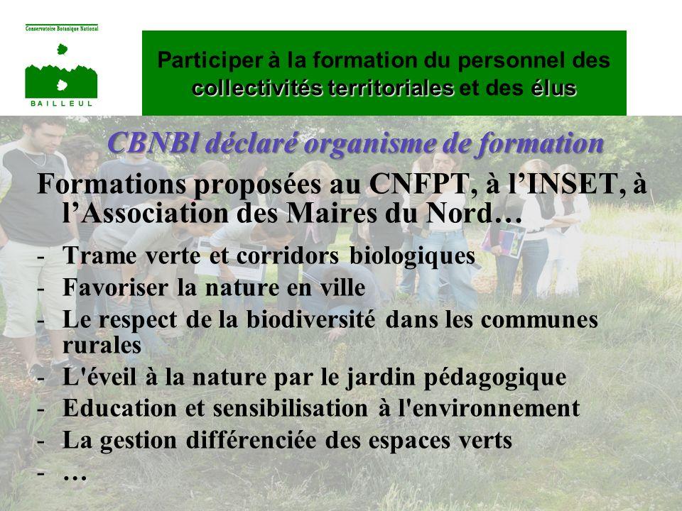 CBNBl déclaré organisme de formation Formations proposées au CNFPT, à lINSET, à lAssociation des Maires du Nord… -Trame verte et corridors biologiques