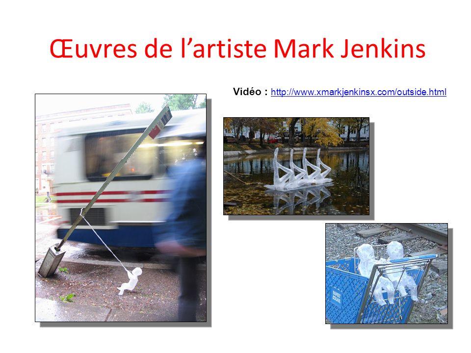 Œuvres de lartiste Mark Jenkins Vidéo : http://www.xmarkjenkinsx.com/outside.html http://www.xmarkjenkinsx.com/outside.html
