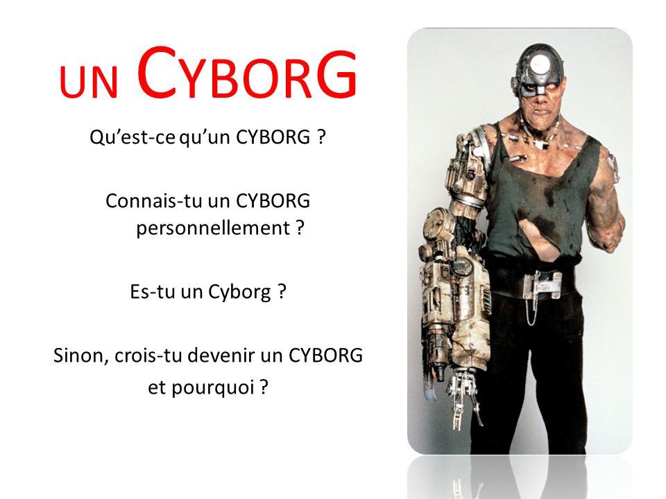 UN C YBOR G Quest-ce quun CYBORG .Connais-tu un CYBORG personnellement .
