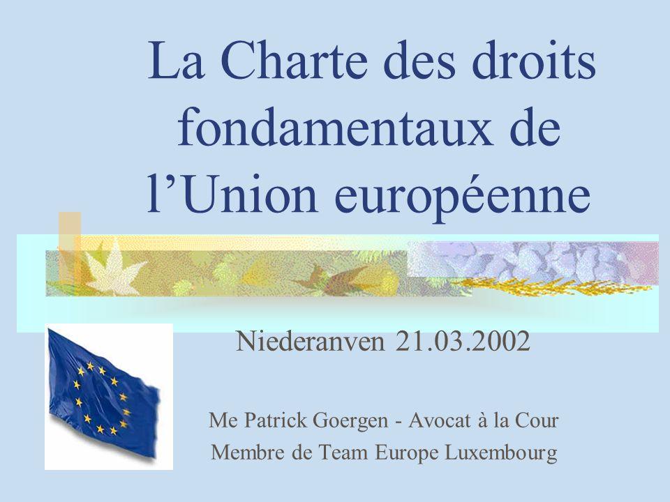 Patrick Goergen - 21.03.2002 62 Reprise par la Charte de droits déjà existants dans différents textes, notamment dans les Constitutions nationales (donc, risque de contradictions minime)