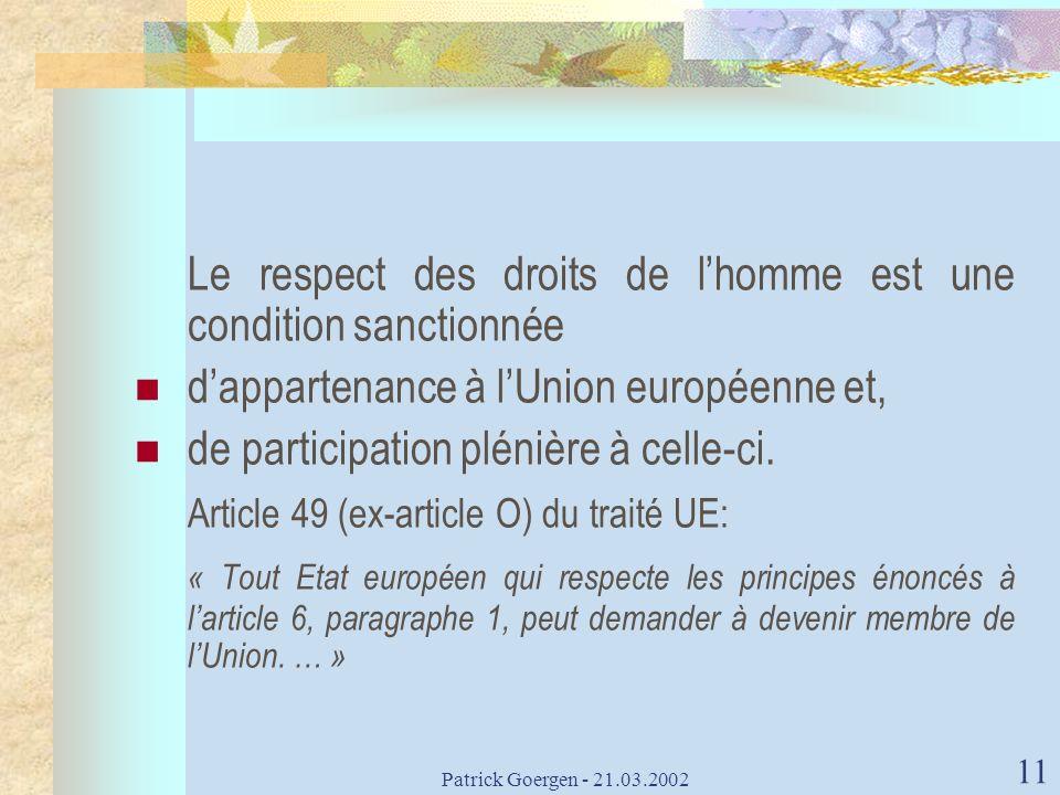 Patrick Goergen - 21.03.2002 11 Le respect des droits de lhomme est une condition sanctionnée dappartenance à lUnion européenne et, de participation p