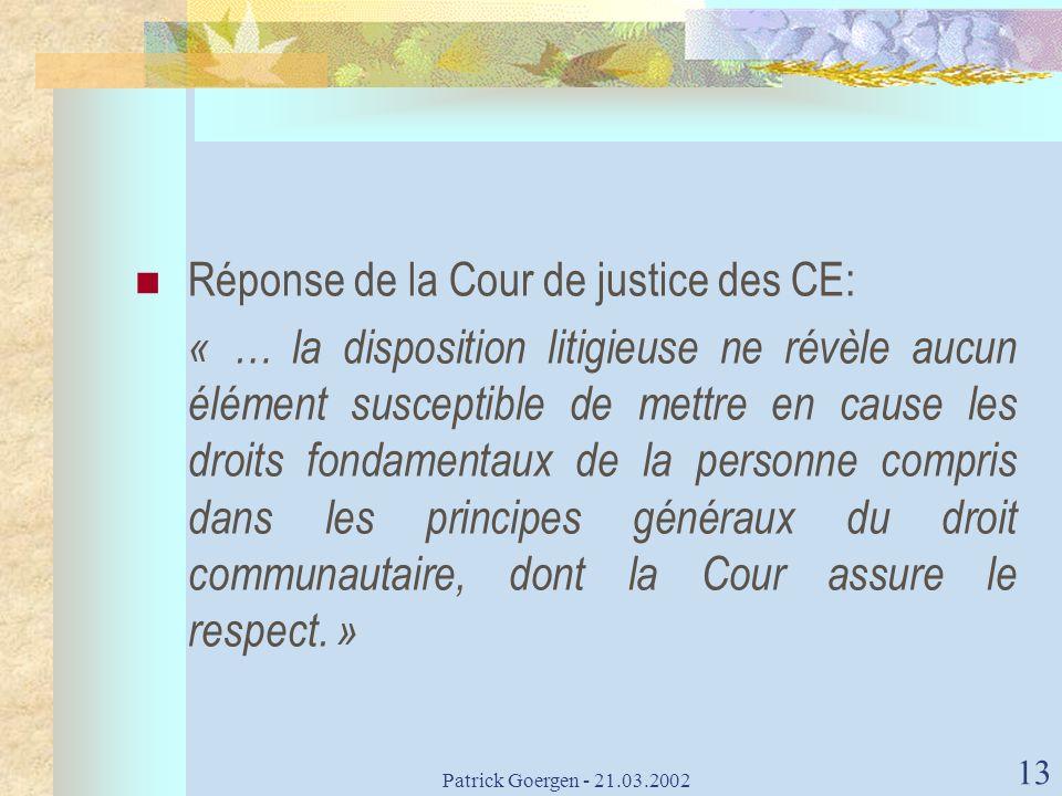 Patrick Goergen - 21.03.2002 13 Réponse de la Cour de justice des CE: « … la disposition litigieuse ne révèle aucun élément susceptible de mettre en c