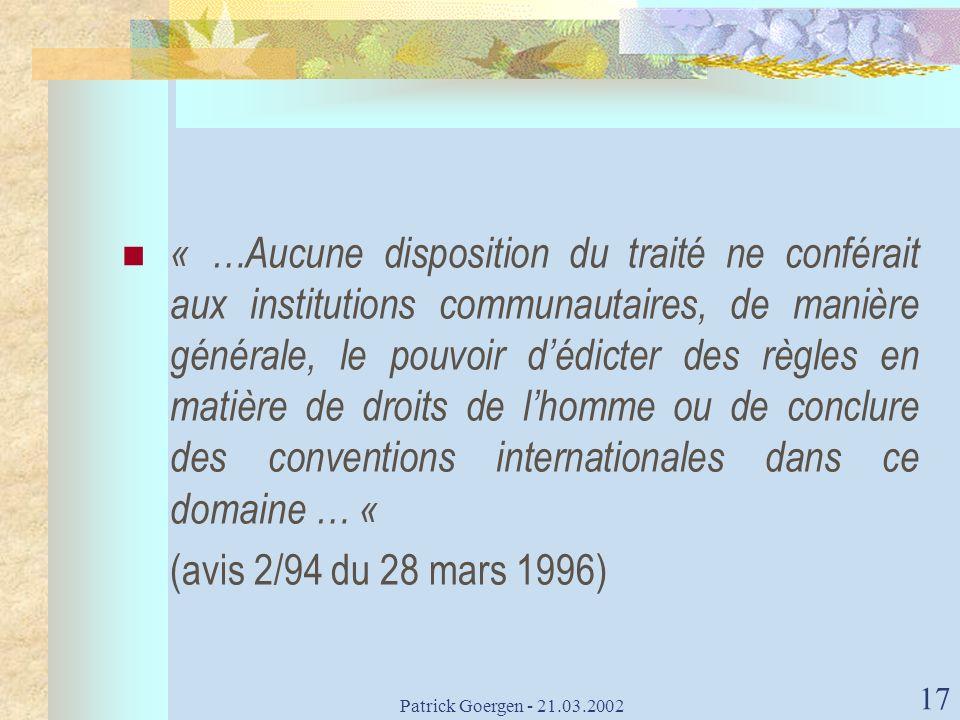Patrick Goergen - 21.03.2002 17 « …Aucune disposition du traité ne conférait aux institutions communautaires, de manière générale, le pouvoir dédicter