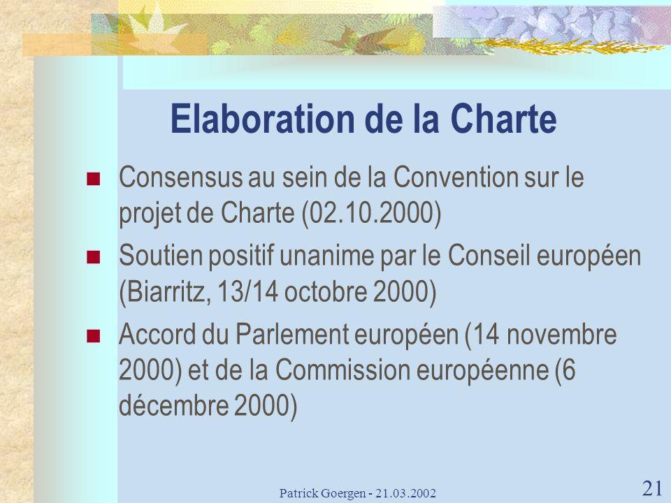 Patrick Goergen - 21.03.2002 21 Elaboration de la Charte Consensus au sein de la Convention sur le projet de Charte (02.10.2000) Soutien positif unani