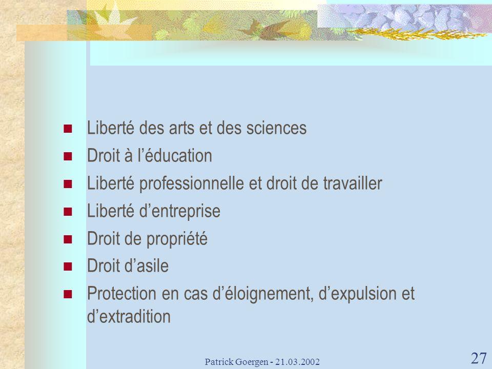 Patrick Goergen - 21.03.2002 27 Liberté des arts et des sciences Droit à léducation Liberté professionnelle et droit de travailler Liberté dentreprise