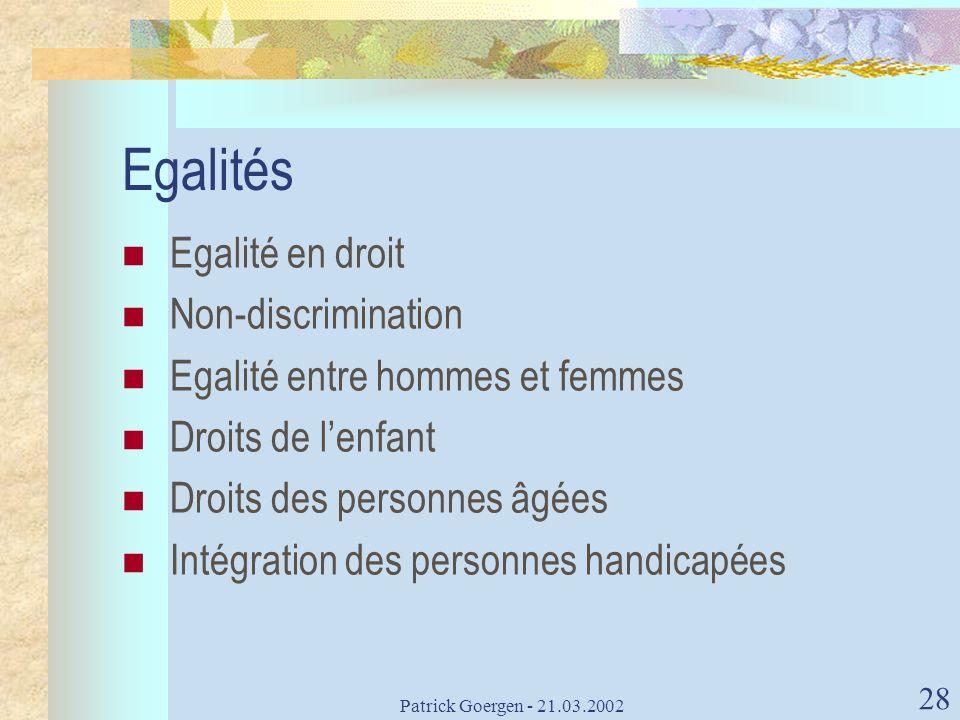Patrick Goergen - 21.03.2002 28 Egalités Egalité en droit Non-discrimination Egalité entre hommes et femmes Droits de lenfant Droits des personnes âgé