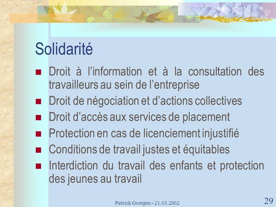 Patrick Goergen - 21.03.2002 29 Solidarité Droit à linformation et à la consultation des travailleurs au sein de lentreprise Droit de négociation et d