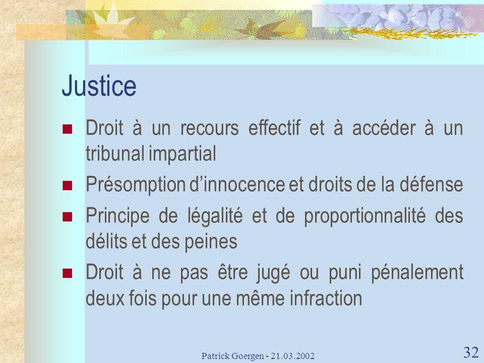 Patrick Goergen - 21.03.2002 32 Justice Droit à un recours effectif et à accéder à un tribunal impartial Présomption dinnocence et droits de la défens
