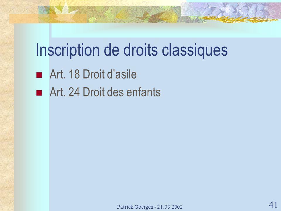 Patrick Goergen - 21.03.2002 41 Inscription de droits classiques Art. 18 Droit dasile Art. 24 Droit des enfants