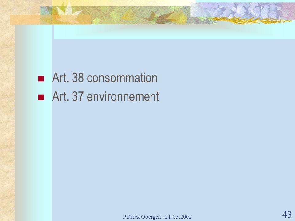 Patrick Goergen - 21.03.2002 43 Art. 38 consommation Art. 37 environnement
