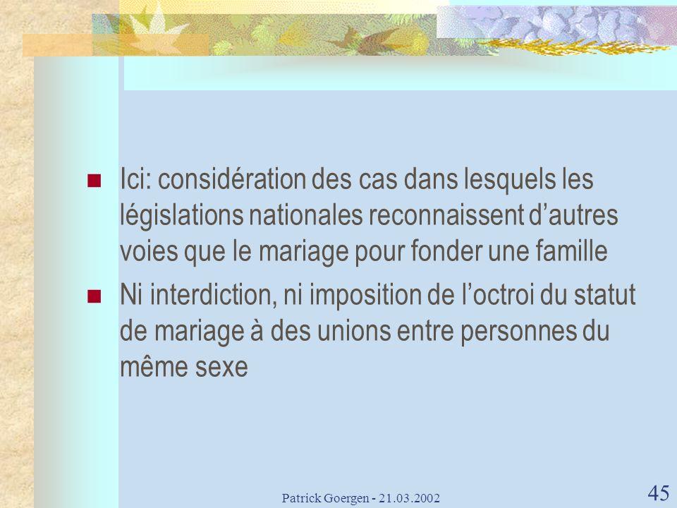 Patrick Goergen - 21.03.2002 45 Ici: considération des cas dans lesquels les législations nationales reconnaissent dautres voies que le mariage pour f
