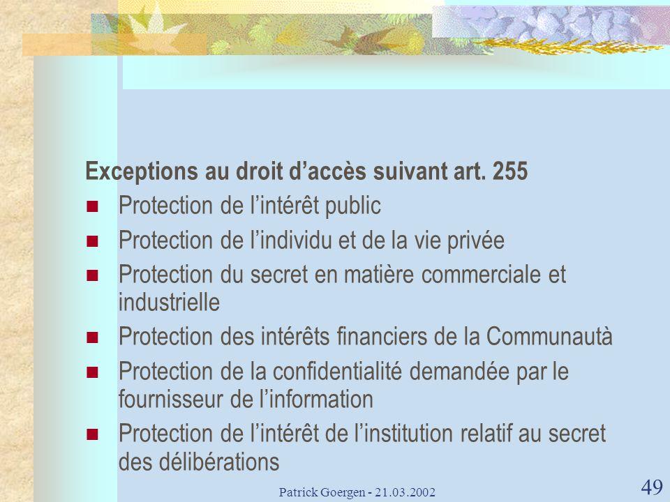 Patrick Goergen - 21.03.2002 49 Exceptions au droit daccès suivant art. 255 Protection de lintérêt public Protection de lindividu et de la vie privée
