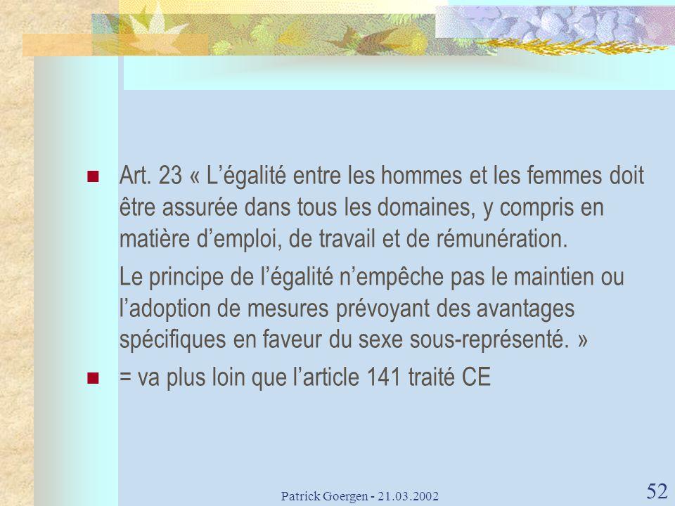 Patrick Goergen - 21.03.2002 52 Art. 23 « Légalité entre les hommes et les femmes doit être assurée dans tous les domaines, y compris en matière dempl